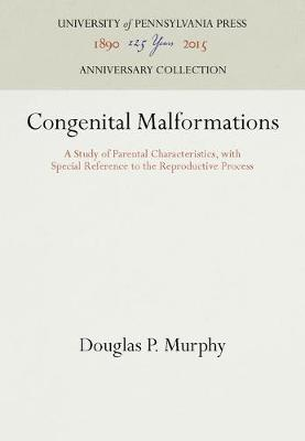Congenital Malformations: A Study of Parental Characteristics, with Special Reference to the Reproductive Process (Hardback)