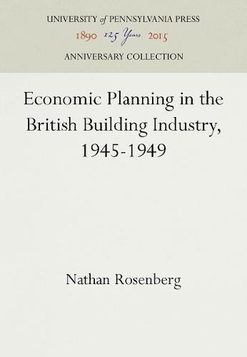 Economic Planning in the British Building Industry, 1945-1949 (Hardback)