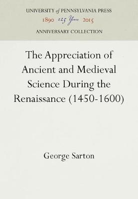 The Appreciation of Ancient and Medieval Science During the Renaissance (1450-1600) - Publications of the A. S. W. Rosenbach Fellowship in Bibliography (Hardback)