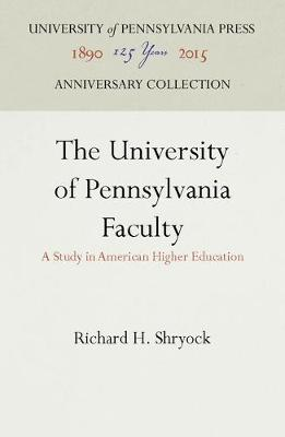 The University of Pennsylvania Faculty: A Study in American Higher Education (Hardback)