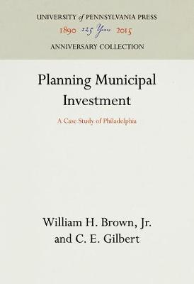 Planning Municipal Investment: A Case Study of Philadelphia - FELS INSTITUTE SERIES (Hardback)