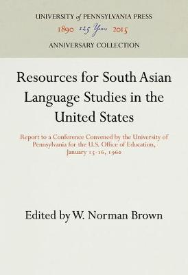 Resources for South Asian Language Studies in the United States: Report to a Conference Convened by the University of Pennsylvania for the U.S. Office of Education, January 15-16, 1960 (Hardback)