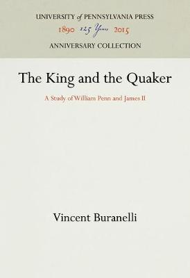 The King and the Quaker: A Study of William Penn and James II (Hardback)