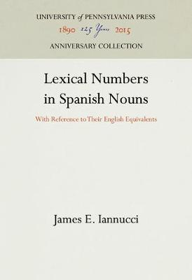 Lexical Numbers in Spanish Nouns: With Reference to Their English Equivalents - ROMANCE LANGUAGES AND LITERATURES, EXTRA SERIES 12 (Hardback)