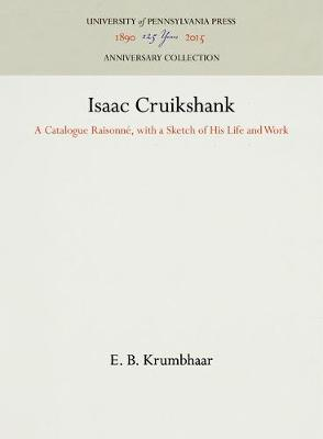 Isaac Cruikshank: A Catalogue Raisonne, with a Sketch of His Life and Work (Hardback)