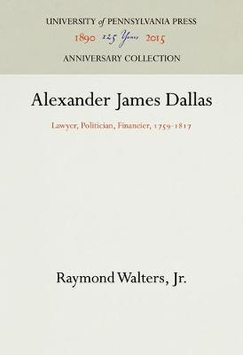 Alexander James Dallas: Lawyer, Politician, Financier, 1759-1817 - PENNSYLVANIA LIVES (Hardback)