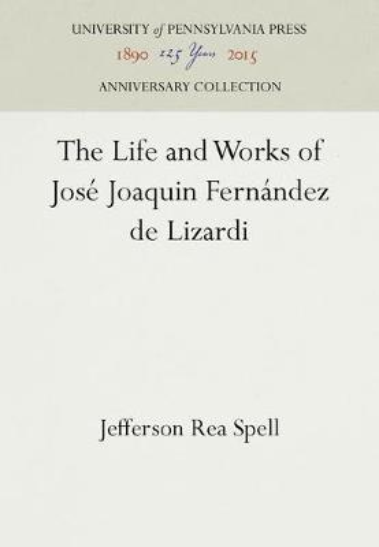 The Life and Works of Jose Joaquin Fernandez de Lizardi (Hardback)