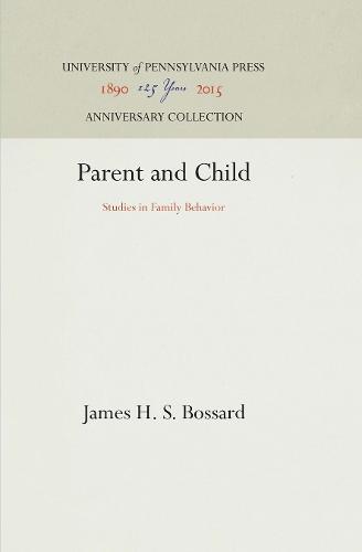 Parent and Child: Studies in Family Behavior (Hardback)