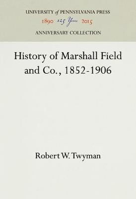 History of Marshall Field and Co., 1852-1906 (Hardback)
