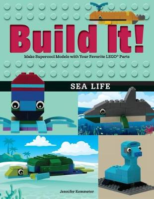 Build It! Sea Life: Make Supercool Models with Your Favorite LEGO (R) Parts - Brick Books (Paperback)