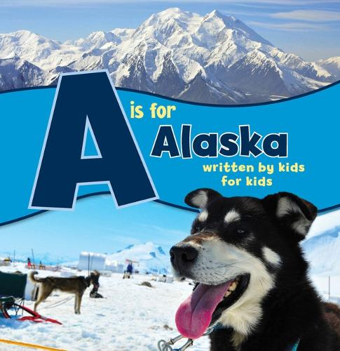 A is for Alaska: Written by Kids for Kids - See-My-State Alphabet Book (Paperback)