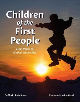 Children of the First People: Fresh Voices of Alaska's Native Kids (Hardback)