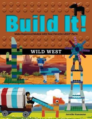 Build It! Wild West: Make Supercool Models with Your Favorite LEGO (R) Parts (Hardback)