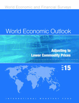 World economic outlook: October 2015, adjusting to lower commodity prices - World economic and financial surveys (Paperback)