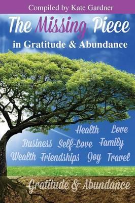 The Missing Piece in Gratitude & Abundance (Paperback)