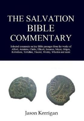 The Salvation Bible Commentary: Selected Comments on Key Scriptures from the Works of Alford, Arminius, Clarke, Ellicott, Irenaeus, Meyer, Origen, Robertson, Tertullian, Vincent, Wesley, Whedon, Etc. (Hardback)
