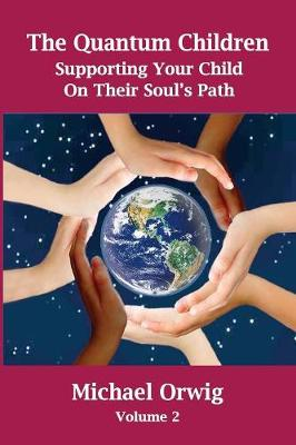 The Quantum Children: Supporting Your Child on Their Soul's Path - Quantum Children 2 (Paperback)