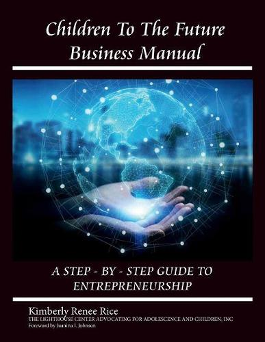 Children to the Future Business Manual: Step by Step Guide to Entrepreneurship (Paperback)
