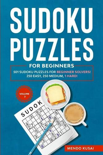 Sudoku Puzzles for Beginners: 501 Sudoku Puzzles for Beginner Solvers! 250 Easy, 250 Medium, 1 Hard! Volume 3 - 501 Sudoku Puzzles for Beginner Solvers 3 (Paperback)