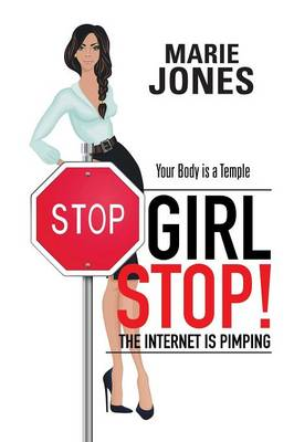 Girl Stop! the Internet Is Pimping: Your Body Is a Temple (Paperback)
