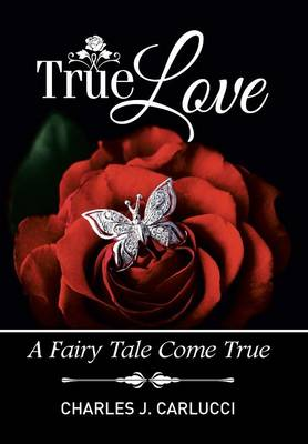 True Love: A Fairy Tale Come True (Hardback)