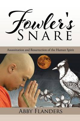 Fowler's Snare: Assassination and Resurrection of the Human Spirit (Paperback)