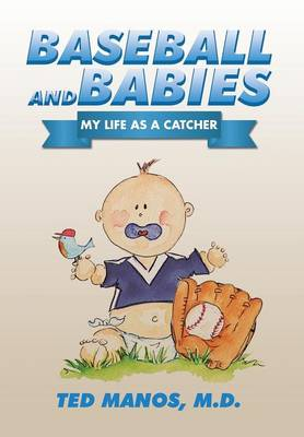 Baseball and Babies: My Life as a Catcher (Hardback)