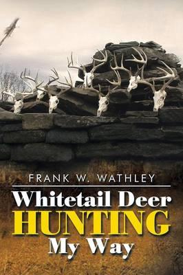 Whitetail Deer Hunting My Way (Paperback)