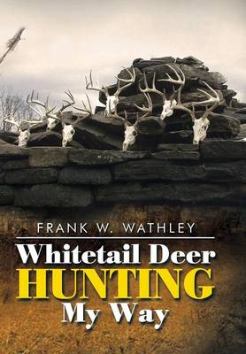 Whitetail Deer Hunting My Way (Hardback)
