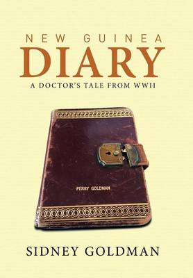 New Guinea Diary: A Doctor's Tale from WWII (Hardback)
