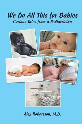 We Do All This for Babies: Curious Tales from a Pediatrician (Paperback)
