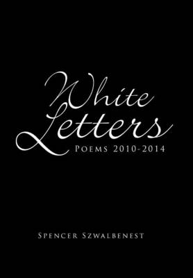 White Letters: Poems 2010-2014 (Hardback)
