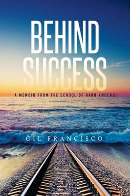 Behind Success: A Memoir from the School of Hard Knocks (Paperback)