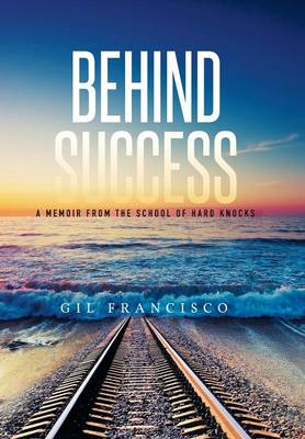 Behind Success: A Memoir from the School of Hard Knocks (Hardback)