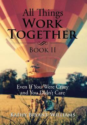 All Things Work Together Book II: Even If You Were Crazy and You Didn't Care (Hardback)
