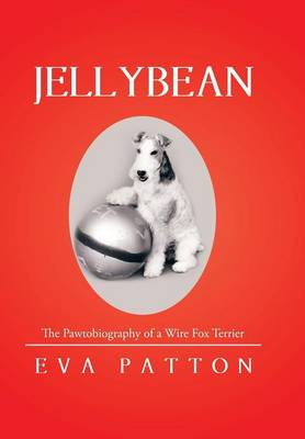 Jellybean: The Pawtobiography of a Wire Fox Terrier (Hardback)