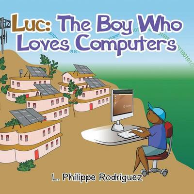 Luc: The Boy Who Loves Computers (Paperback)