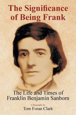 The Significance of Being Frank: The Life and Times of Franklin Benjamin Sanborn (Paperback)