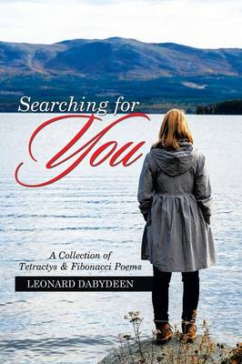 Searching for You: A Collection of Tetractys & Fibonacci Poems (Paperback)