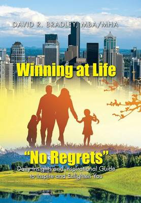 Winning at Life No Regrets: Daily Insights and Inspirational Guide to Inspire and Enlighten You (Hardback)