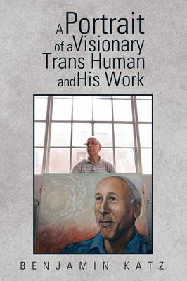A Portrait of a Visionary Trans Human and His Work (Paperback)