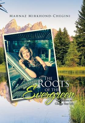 The Roots of the Evergreen: 18 Chapters to Change Your Life (Hardback)