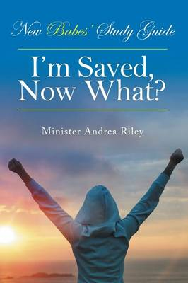 New Babes' Study Guide: I'm Saved, Now What? (Paperback)