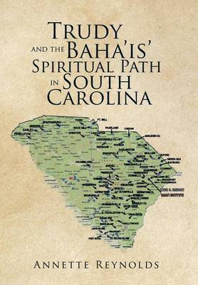 Trudy and the Baha'is' Spiritual Path in South Carolina (Hardback)
