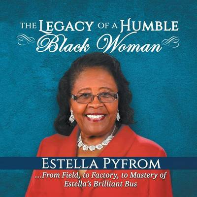 The Legacy of a Humble Black Woman: From Field to Factory to Mastery . . . of Estella's Brilliant Bus (Paperback)