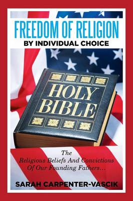 Freedom of Religion by Individual Choice: The Religious Beliefs and Convictions of Our Founding Fathers... (Paperback)