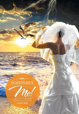 Positively Me!: Heart of a Single Wife (Hardback)