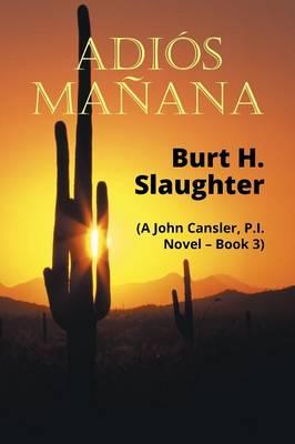 Adios Manana: (A John Cansler, P.I. Novel - Book 3) (Paperback)