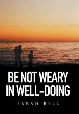 Be Not Weary in Well-Doing (Hardback)