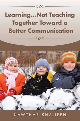 Learning...Not Teaching Together Toward a Better Communication (Paperback)